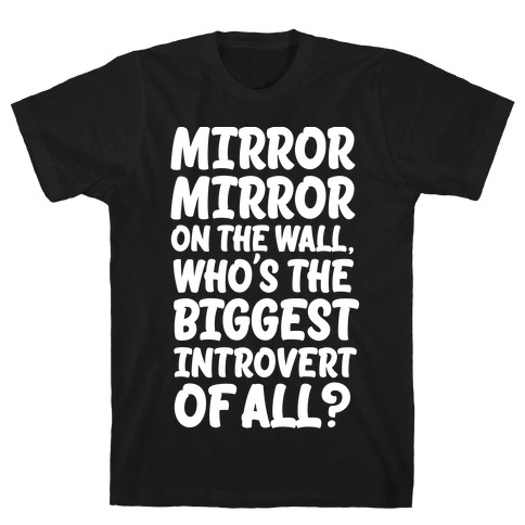Who's the biggest introvert of all? T-Shirt