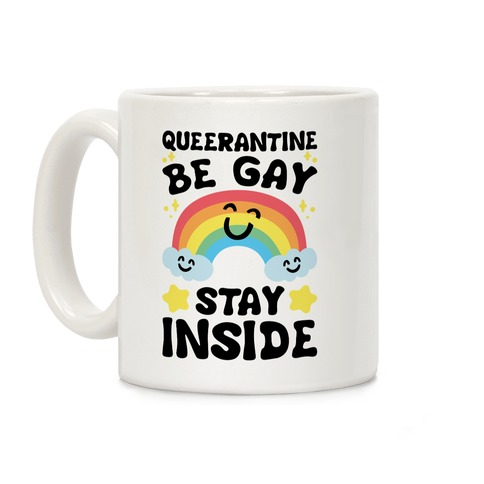 Queerantine Be Gay Stay Inside Coffee Mug