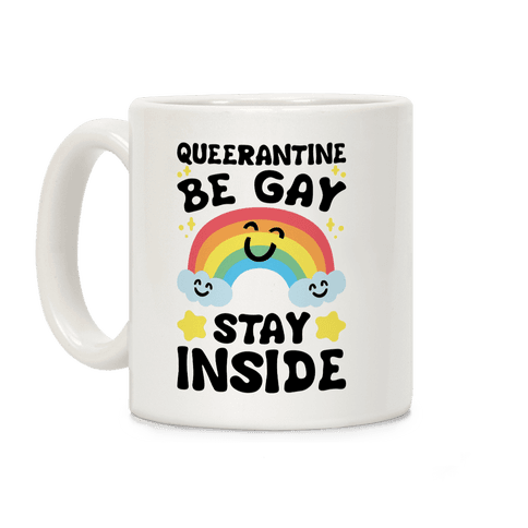 Queerantine Be Gay Stay Inside Coffee Mug