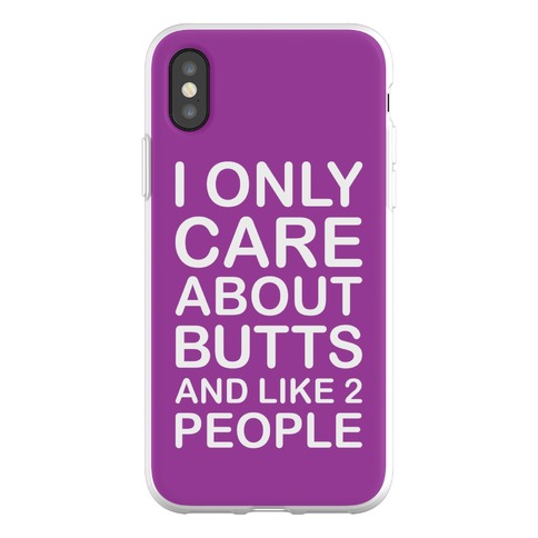 I Only Care About Butts And Like 2 People Phone Flexi-Case
