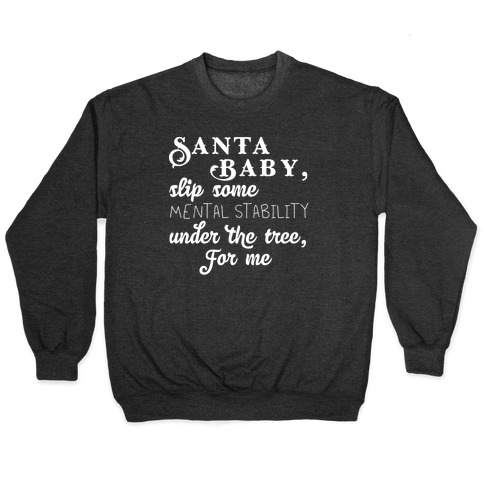 Santa Baby, Slip Some Mental Stability Under The Tree Pullover