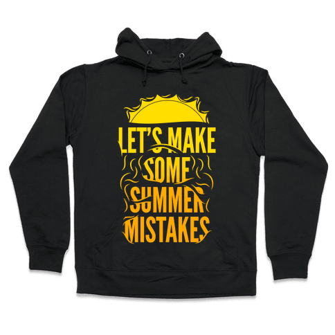 Let's Make Some Summer Mistakes Hooded Sweatshirt