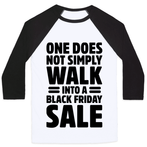 One Does Not Simply Walk Into A Black Friday Sale Baseball Tee