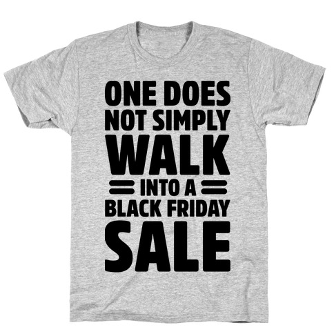 One Does Not Simply Walk Into A Black Friday Sale T-Shirt