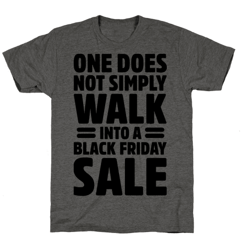 One Does Not Simply Walk Into A Black Friday Sale Mens T-Shirt