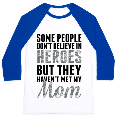 Some People Don't Believe In Heroes Baseball Tee