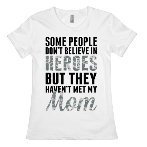 Some People Don't Believe In Heroes Womens T-Shirt