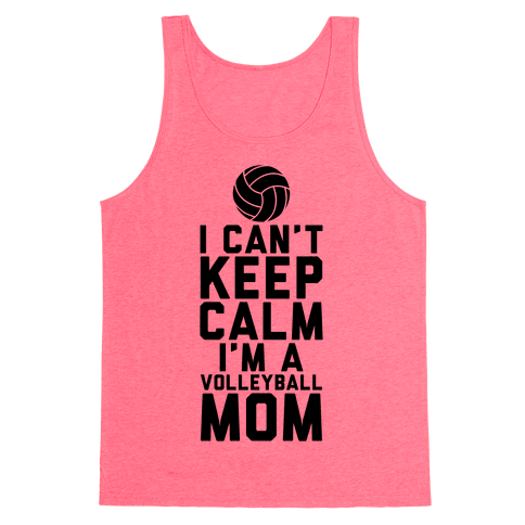 I Can't Keep Calm, I'm A Volleyball Mom Tank Top