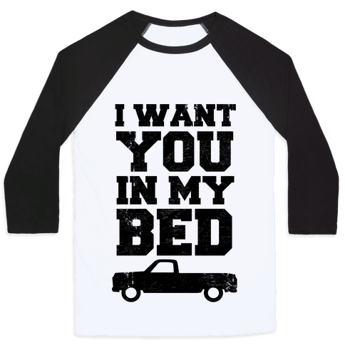 I Want You in My Bed (truck) Baseball Tee