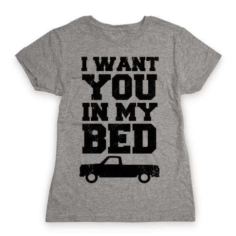 I Want You in My Bed (truck) Womens T-Shirt