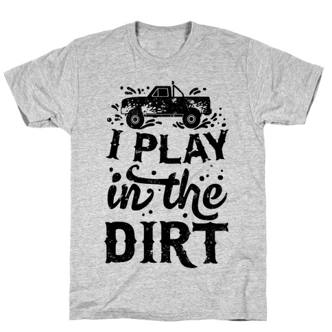 I Play In The Dirt Mens/Unisex T-Shirt
