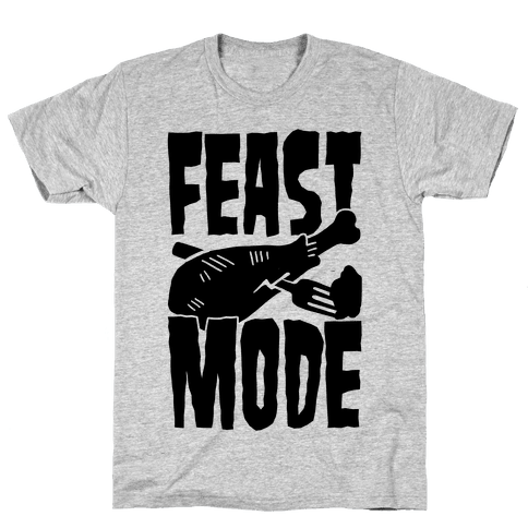 Feast Mode Mens T-Shirt