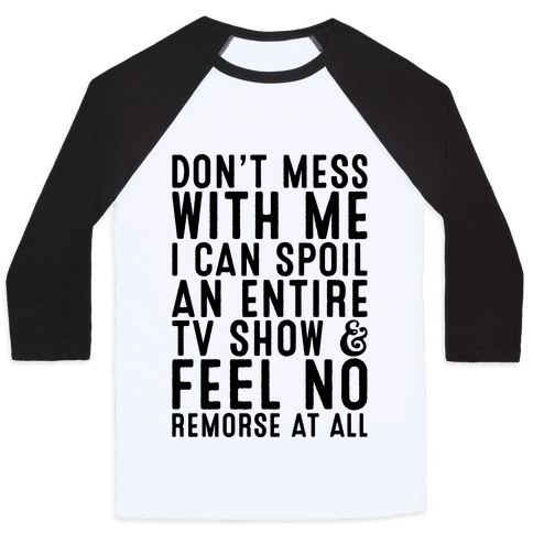 Don't Mess with Me I Can Spoil an Entire TV Show Baseball Tee
