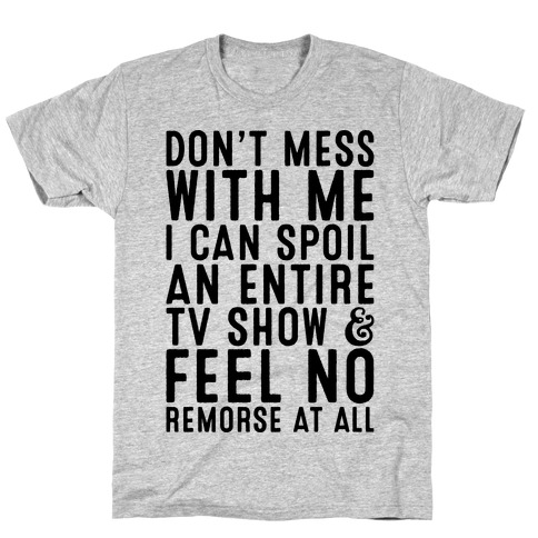 Don't Mess with Me I Can Spoil an Entire TV Show T-Shirt
