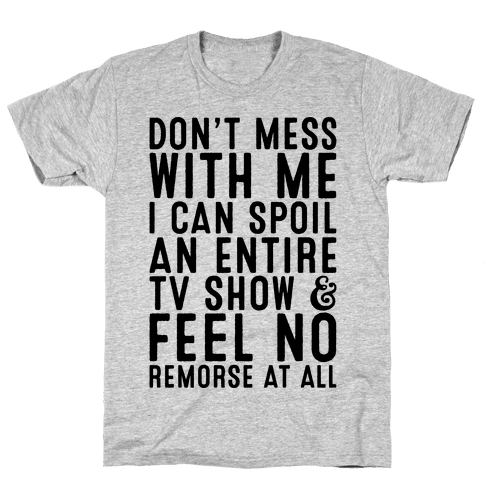 Don't Mess with Me I Can Spoil an Entire TV Show Mens T-Shirt
