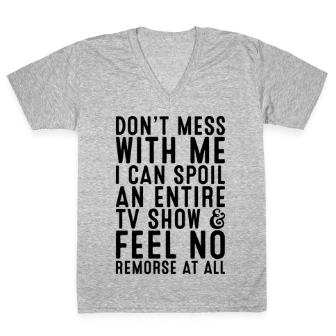 Don't Mess with Me I Can Spoil an Entire TV Show V-Neck Tee Shirt