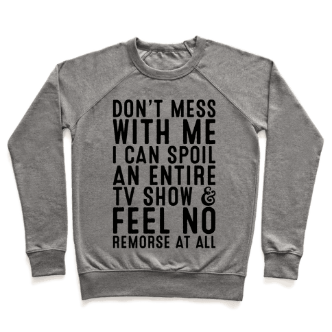 Don't Mess with Me I Can Spoil an Entire TV Show Pullover