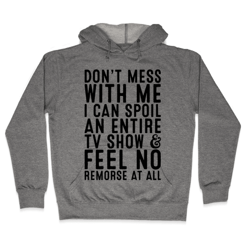 Don't Mess with Me I Can Spoil an Entire TV Show Hooded Sweatshirt