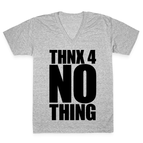 Thanks For Nothing V-Neck Tee Shirt