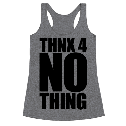 Thanks For Nothing Racerback Tank Top