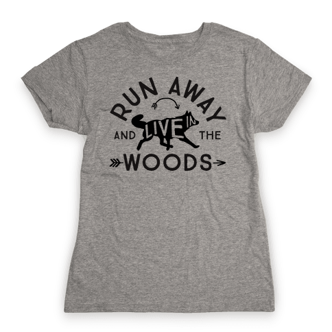 Run Away And Live In The Woods Womens T-Shirt