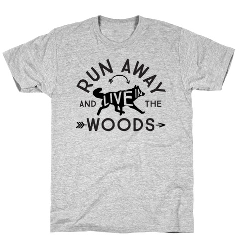 Run Away And Live In The Woods T-Shirt