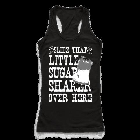 Slide That Sugar Shaker Over Here (White Ink)