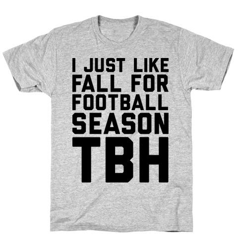 I Just Like Fall for Football Season TBH Mens T-Shirt