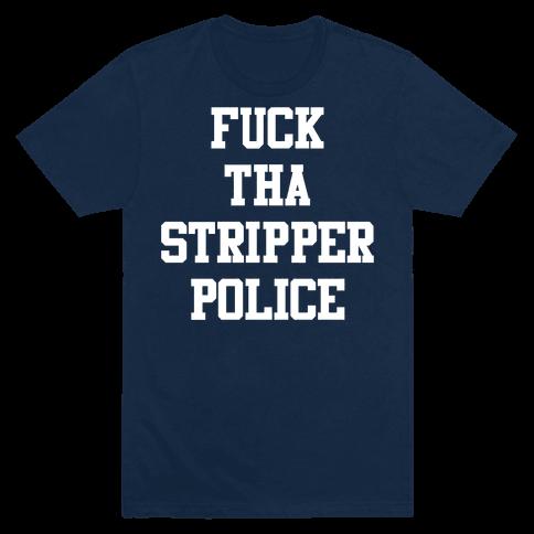 Fuck Tha Stripper Police