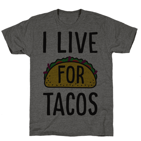 I Live For Tacos Mens T-Shirt