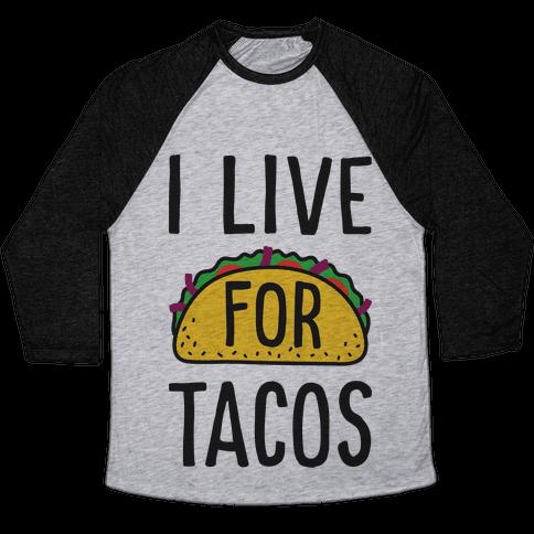I Live For Tacos Baseball Tee