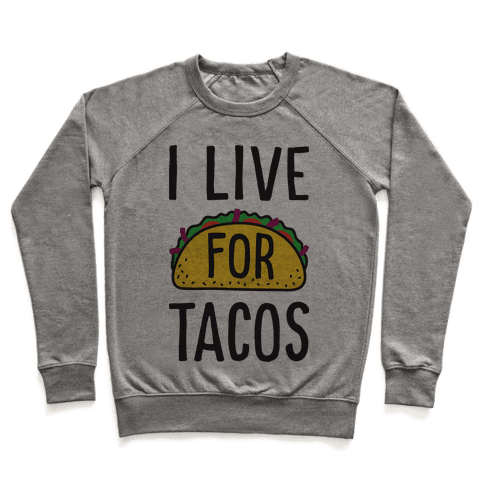 I Live For Tacos Pullover