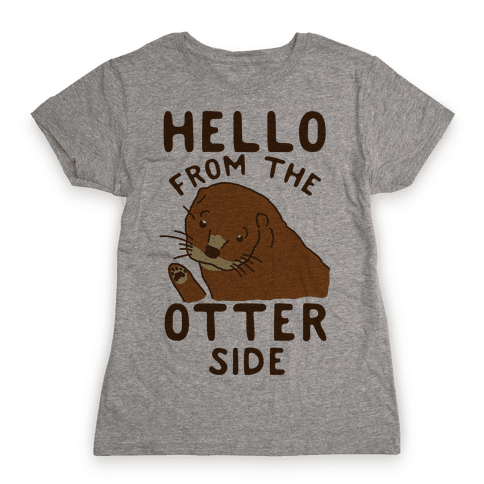 Hello From The Otter Side Womens T-Shirt