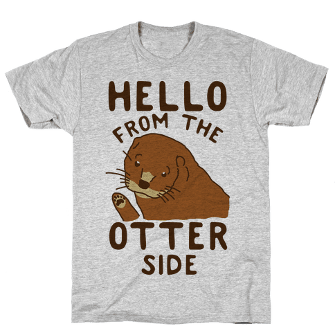 Hello From The Otter Side Mens T-Shirt