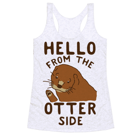 Hello From The Otter Side Racerback Tank Top