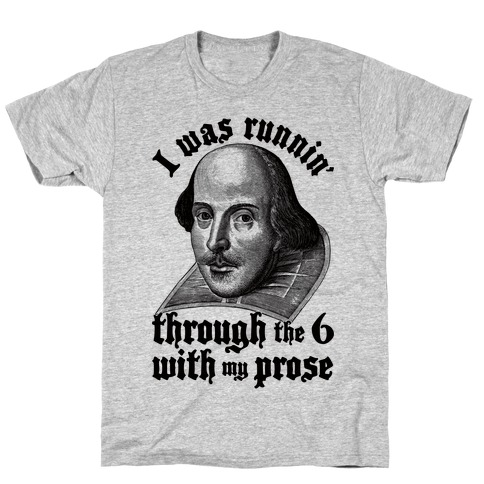 I Was Runnin' Through the 6 With My Prose T-Shirt