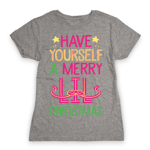 Have Yourself A Merry Lil Christmas Womens T-Shirt