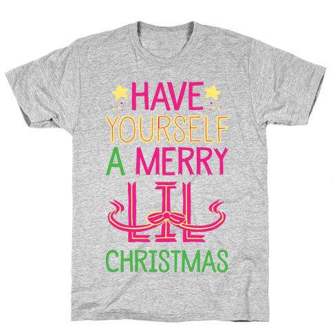Have Yourself A Merry Lil Christmas Mens T-Shirt