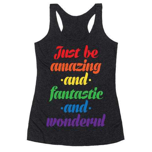 Just Be Amazing and Fantastic and Wonderful Racerback Tank Top