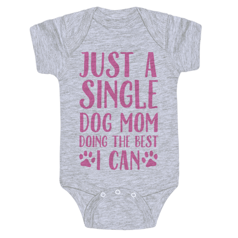 Just A Single Dog Mom Doing The Best I Can Baby Onesy