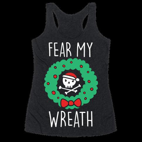Fear My Wreath Racerback Tank Top