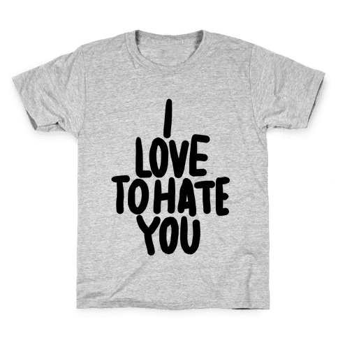 I Love To Hate You Kids T-Shirt
