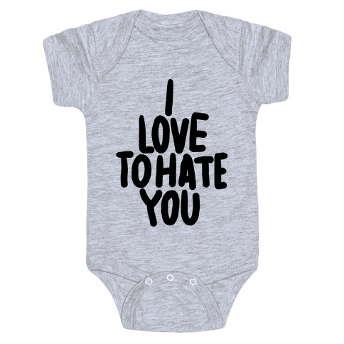 I Love To Hate You Baby Onesy