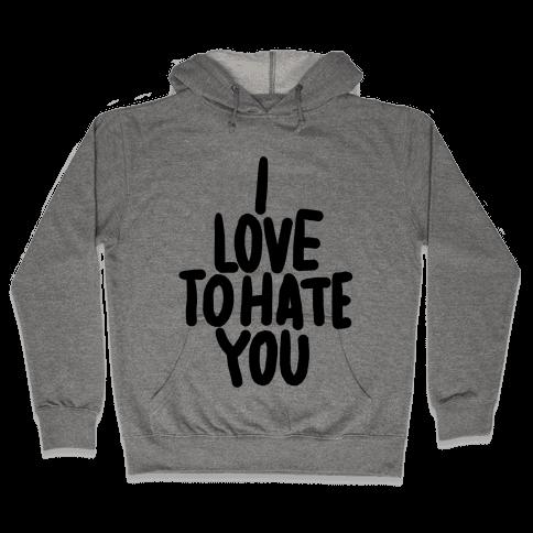 I Love To Hate You Hooded Sweatshirt