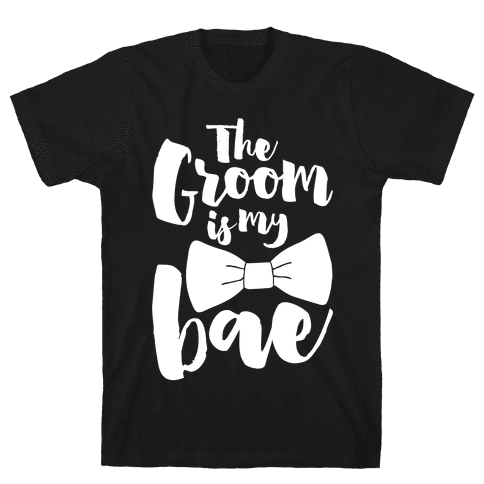 The Groom Is My Bae Mens T-Shirt