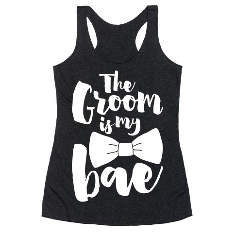 The Groom Is My Bae Racerback Tank Top