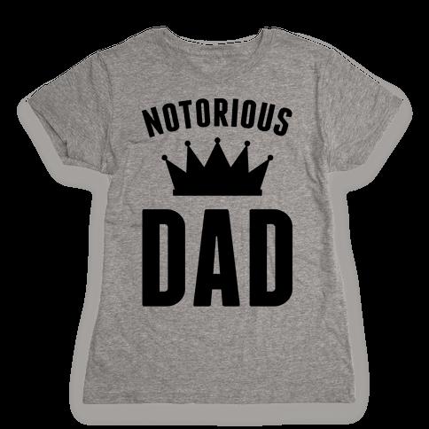 Notorious DAD Womens T-Shirt