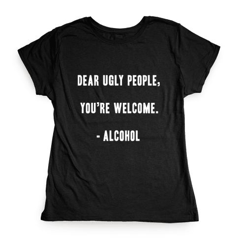 Dear Ugly People Womens T-Shirt
