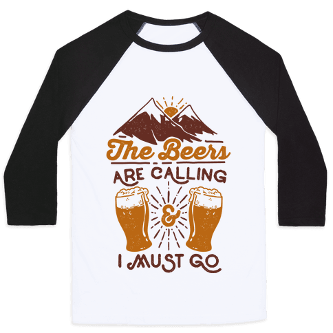 The Beers Are Calling and I Must Go Baseball Tee