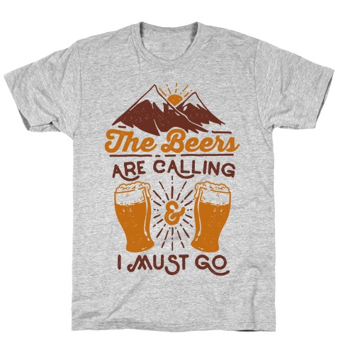 The Beers Are Calling and I Must Go Mens T-Shirt